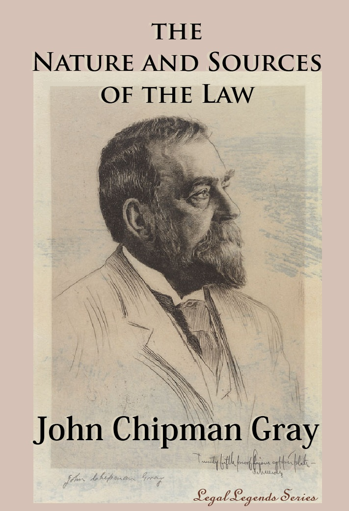 The Nature and the Sources of the Law: John Chipman Gray\'s Anatomy ...